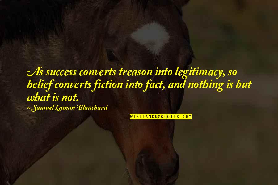 What Is Success Quotes By Samuel Laman Blanchard: As success converts treason into legitimacy, so belief