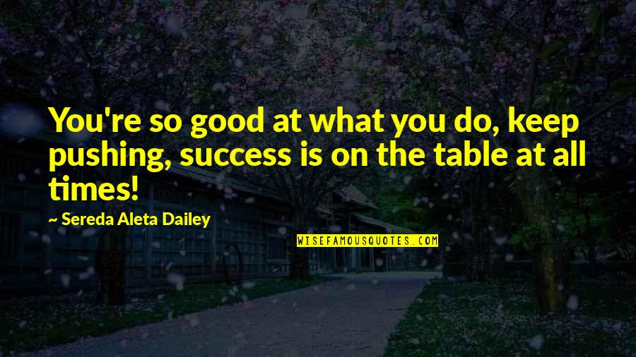 What Is Success Quotes By Sereda Aleta Dailey: You're so good at what you do, keep