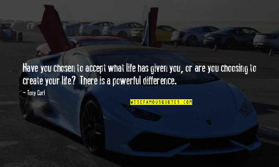 What Is Success Quotes By Tony Curl: Have you chosen to accept what life has