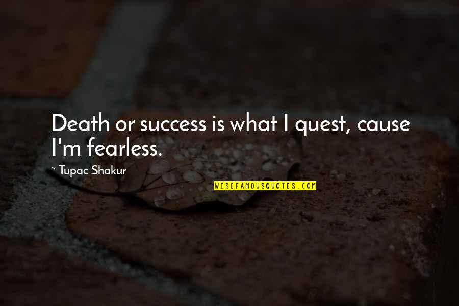 What Is Success Quotes By Tupac Shakur: Death or success is what I quest, cause