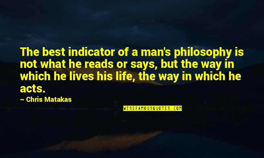 What Is The Purpose Of Life Quotes By Chris Matakas: The best indicator of a man's philosophy is