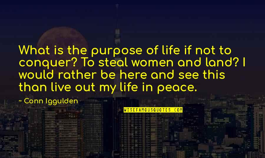 What Is The Purpose Of Life Quotes By Conn Iggulden: What is the purpose of life if not
