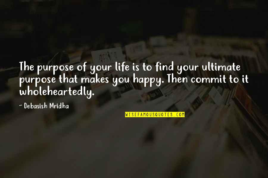 What Is The Purpose Of Life Quotes By Debasish Mridha: The purpose of your life is to find