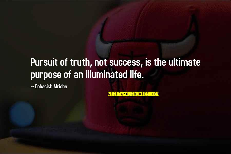 What Is The Purpose Of Life Quotes By Debasish Mridha: Pursuit of truth, not success, is the ultimate