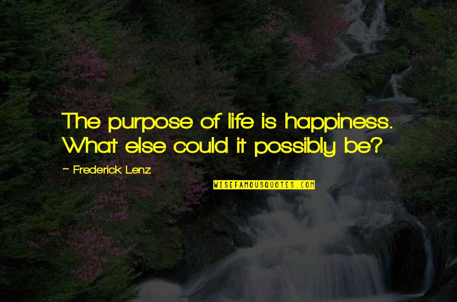 What Is The Purpose Of Life Quotes By Frederick Lenz: The purpose of life is happiness. What else
