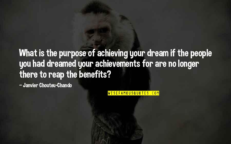 What Is The Purpose Of Life Quotes By Janvier Chouteu-Chando: What is the purpose of achieving your dream