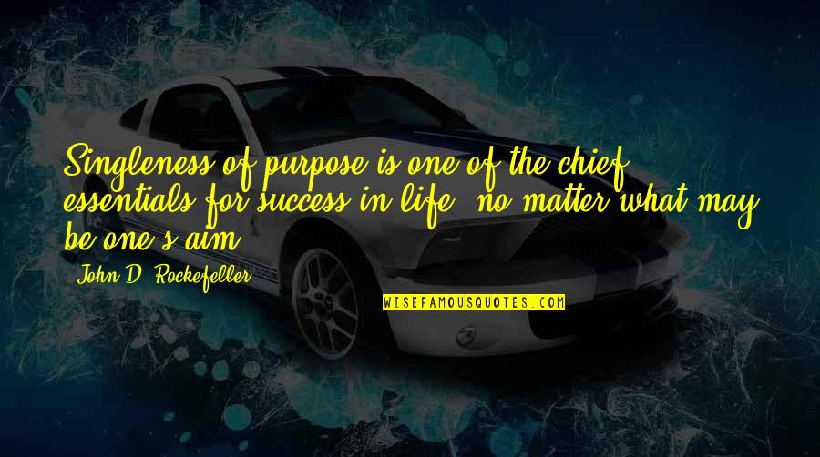 What Is The Purpose Of Life Quotes By John D. Rockefeller: Singleness of purpose is one of the chief