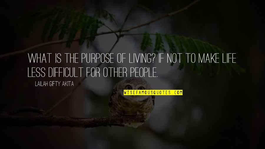 What Is The Purpose Of Life Quotes By Lailah Gifty Akita: What is the purpose of living? If not