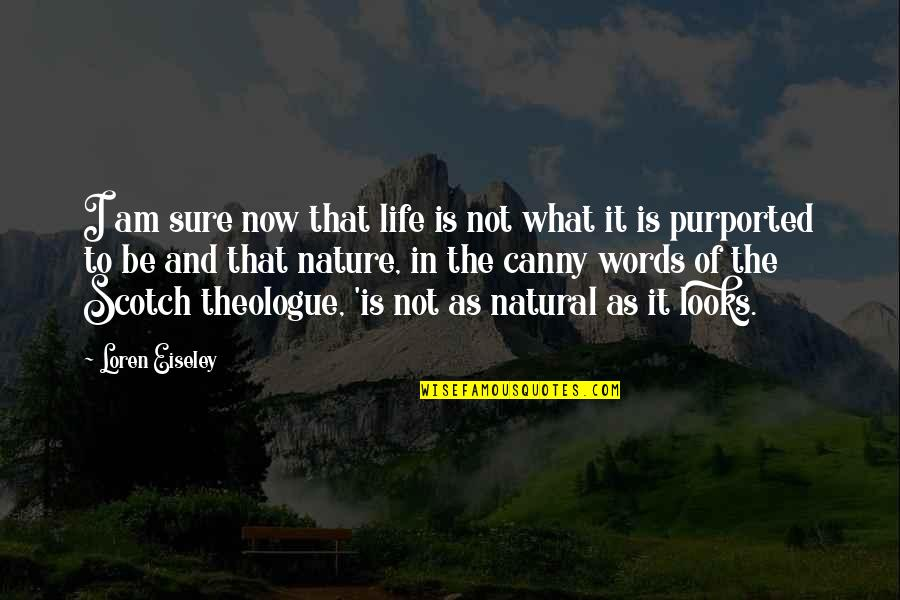 What Is The Purpose Of Life Quotes By Loren Eiseley: I am sure now that life is not