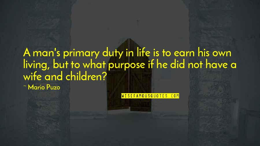 What Is The Purpose Of Life Quotes By Mario Puzo: A man's primary duty in life is to