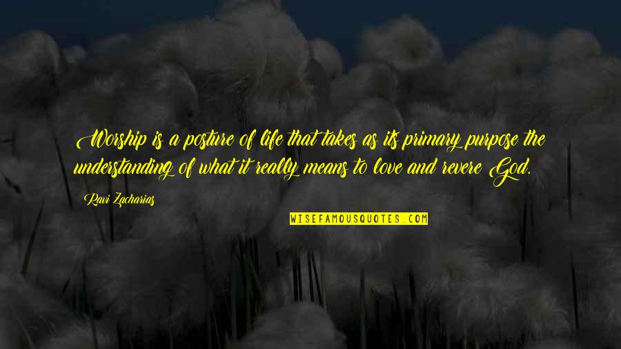 What Is The Purpose Of Life Quotes By Ravi Zacharias: Worship is a posture of life that takes