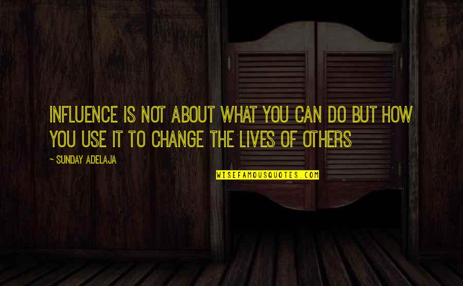 What Is The Purpose Of Life Quotes By Sunday Adelaja: Influence is not about what you can do