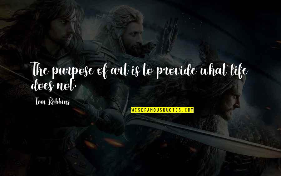 What Is The Purpose Of Life Quotes By Tom Robbins: The purpose of art is to provide what