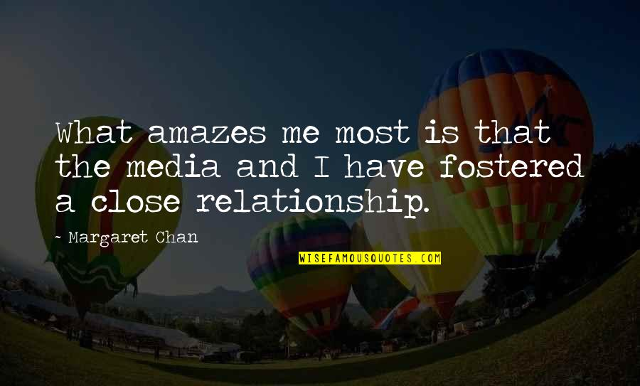 What Is This Relationship Quotes By Margaret Chan: What amazes me most is that the media