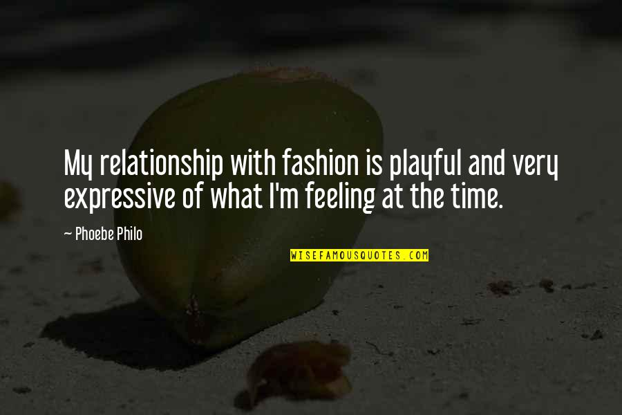 What Is This Relationship Quotes By Phoebe Philo: My relationship with fashion is playful and very