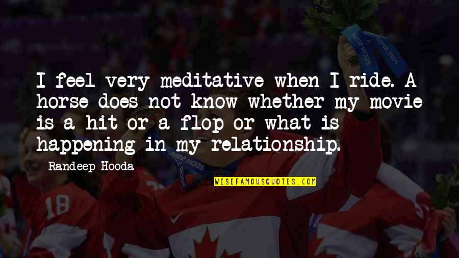 What Is This Relationship Quotes By Randeep Hooda: I feel very meditative when I ride. A