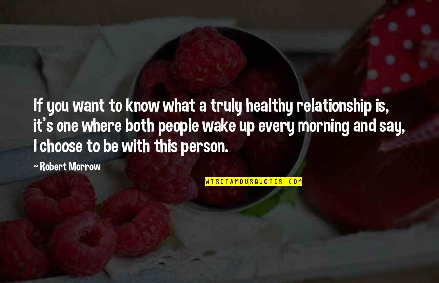What Is This Relationship Quotes By Robert Morrow: If you want to know what a truly