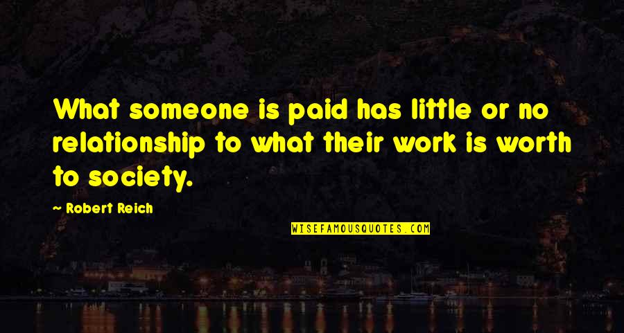 What Is This Relationship Quotes By Robert Reich: What someone is paid has little or no