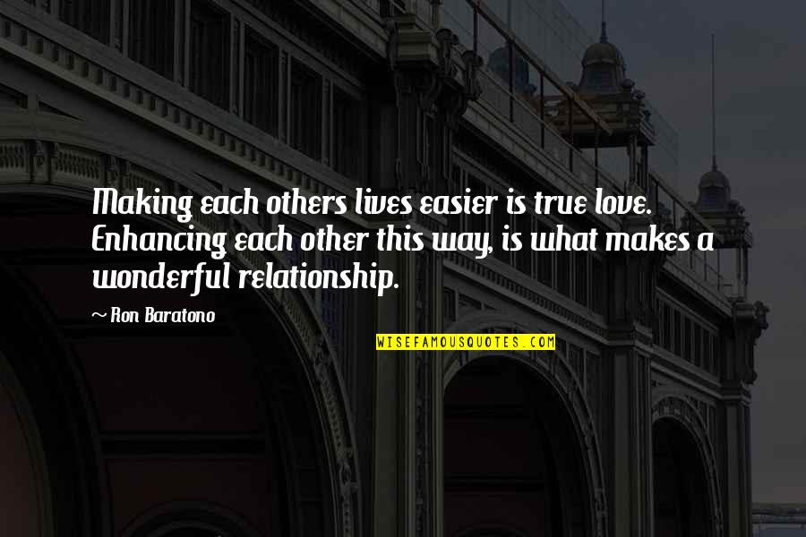 What Is This Relationship Quotes By Ron Baratono: Making each others lives easier is true love.