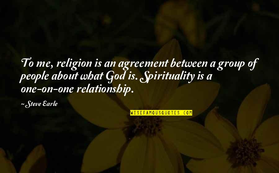 What Is This Relationship Quotes By Steve Earle: To me, religion is an agreement between a