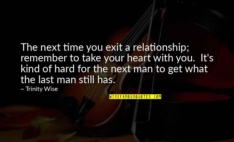 What Is This Relationship Quotes By Trinity Wise: The next time you exit a relationship; remember