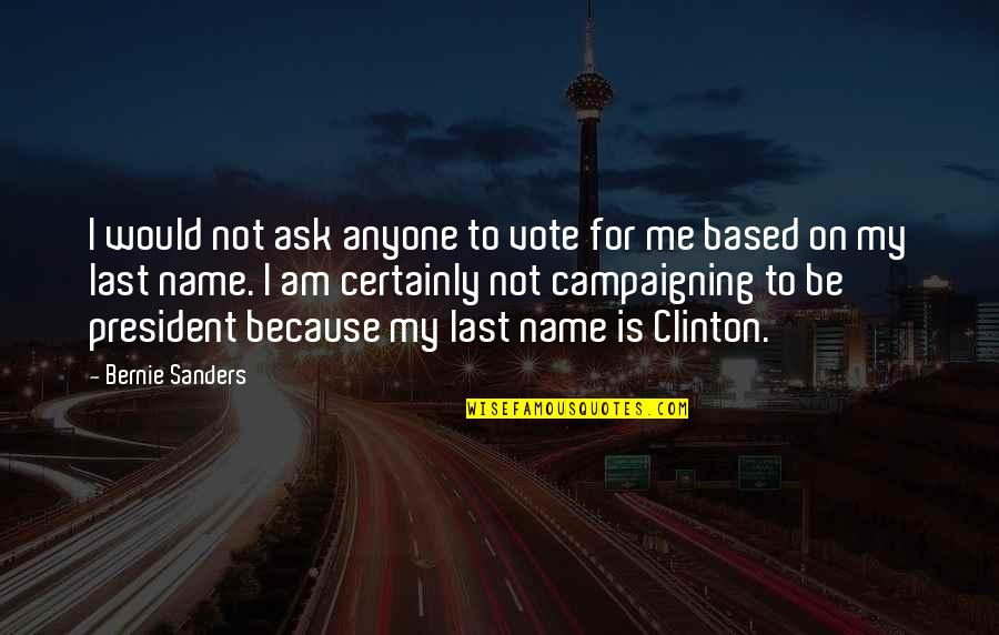 What It Means To Be Human Philosophy Quotes By Bernie Sanders: I would not ask anyone to vote for