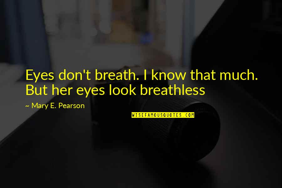 What It Means To Be Human Philosophy Quotes By Mary E. Pearson: Eyes don't breath. I know that much. But
