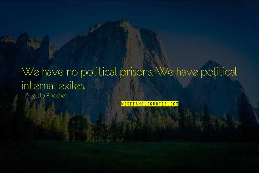 What It Takes To Be A Real Man Quotes By Augusto Pinochet: We have no political prisons. We have political