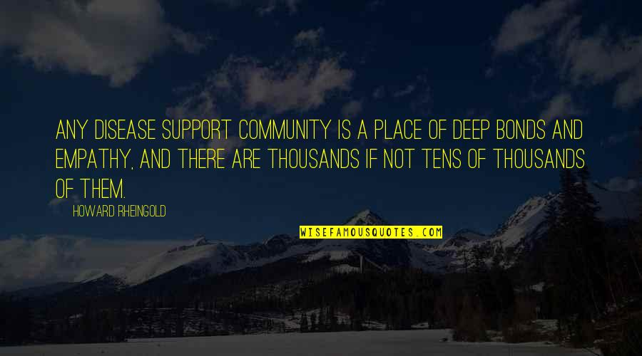 What It Takes To Be A Real Man Quotes By Howard Rheingold: Any disease support community is a place of