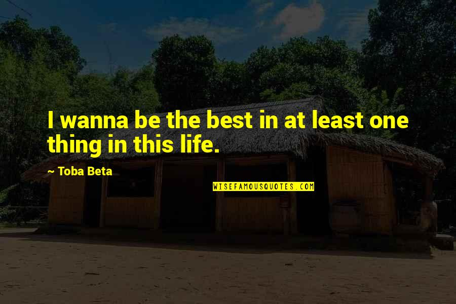 What It Takes To Be A Real Man Quotes By Toba Beta: I wanna be the best in at least