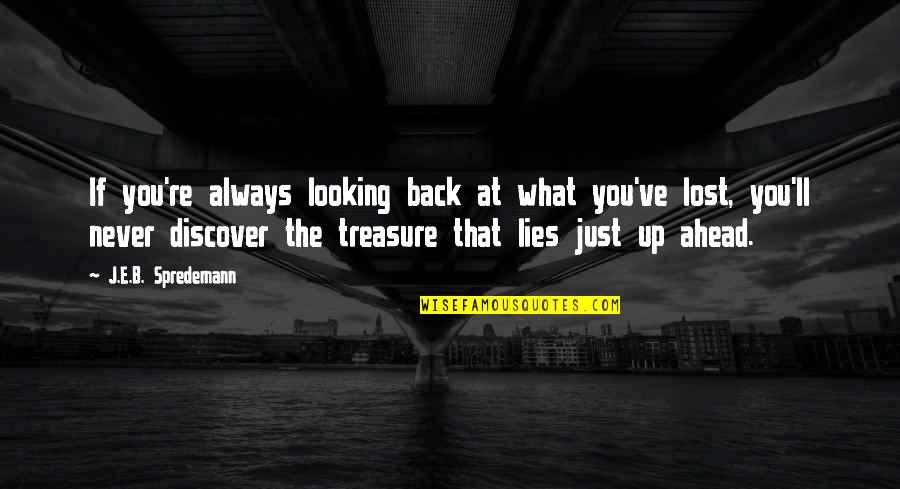 What Lies Ahead Of You Quotes By J.E.B. Spredemann: If you're always looking back at what you've