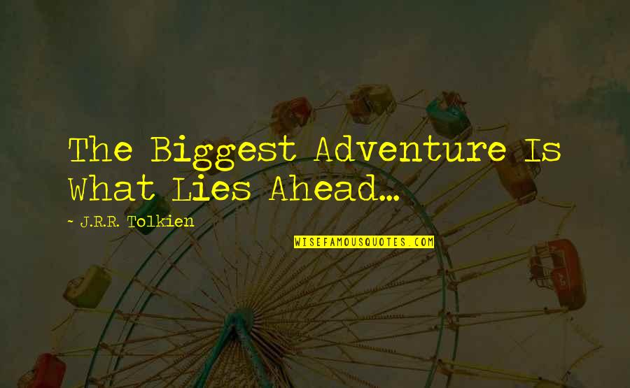 What Lies Ahead Of You Quotes By J.R.R. Tolkien: The Biggest Adventure Is What Lies Ahead...