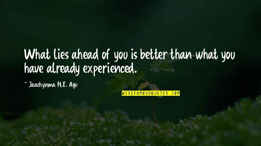 What Lies Ahead Of You Quotes By Jaachynma N.E. Agu: What lies ahead of you is better than