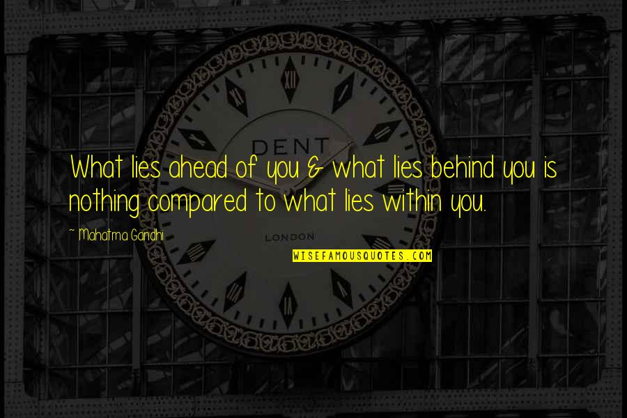 What Lies Ahead Of You Quotes By Mahatma Gandhi: What lies ahead of you & what lies