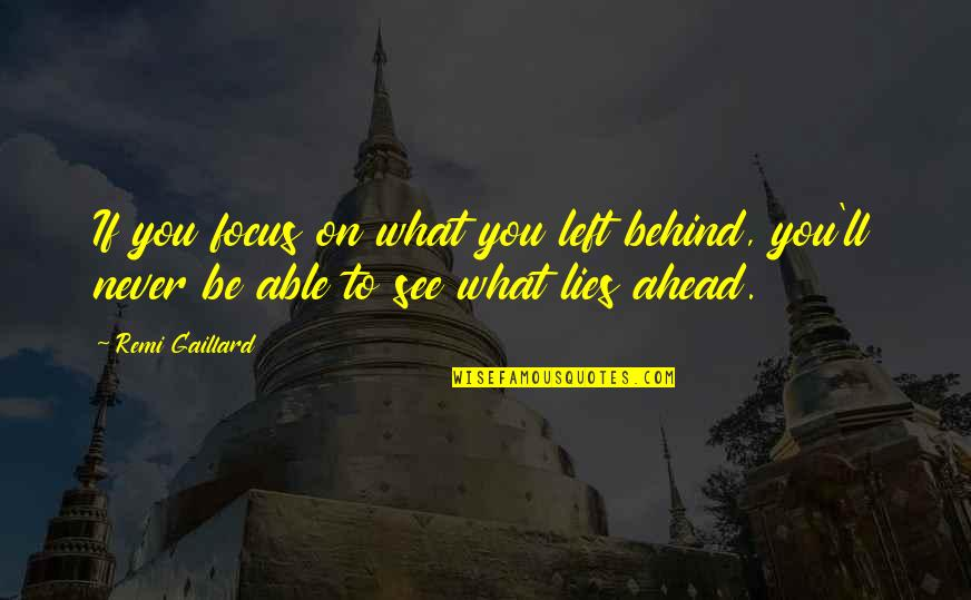 What Lies Ahead Of You Quotes By Remi Gaillard: If you focus on what you left behind,