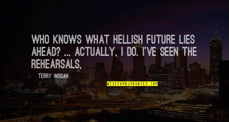 What Lies Ahead Of You Quotes By Terry Wogan: Who knows what hellish future lies ahead? ...
