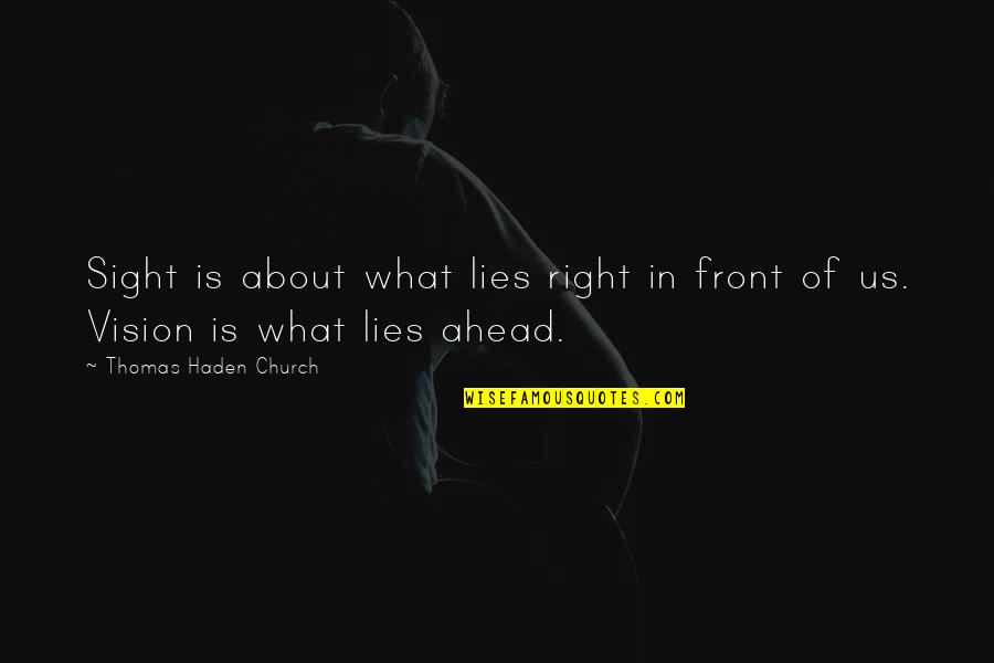 What Lies Ahead Of You Quotes By Thomas Haden Church: Sight is about what lies right in front