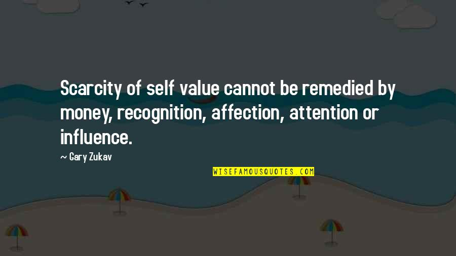 What Life Could Have Been Quotes By Gary Zukav: Scarcity of self value cannot be remedied by