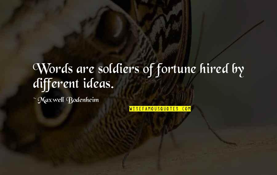 What Life Could Have Been Quotes By Maxwell Bodenheim: Words are soldiers of fortune hired by different