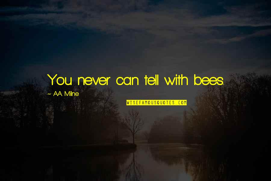What Life Holds Quotes By A.A. Milne: You never can tell with bees.