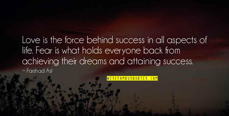 What Life Holds Quotes By Farshad Asl: Love is the force behind success in all