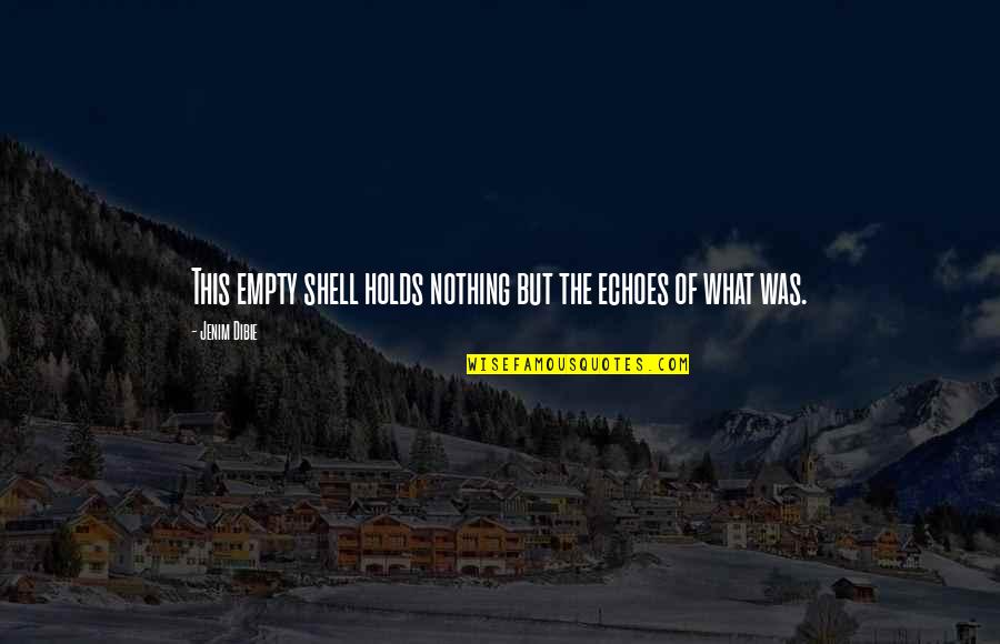 What Life Holds Quotes By Jenim Dibie: This empty shell holds nothing but the echoes