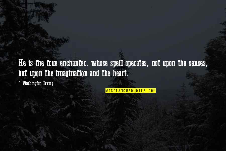What Life Holds Quotes By Washington Irving: He is the true enchanter, whose spell operates,