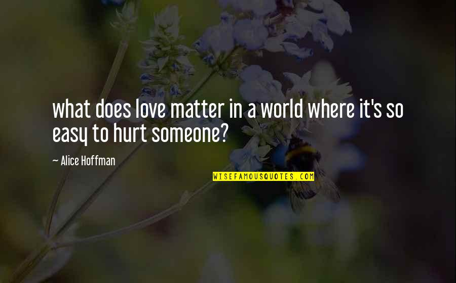 What Love Does Quotes By Alice Hoffman: what does love matter in a world where