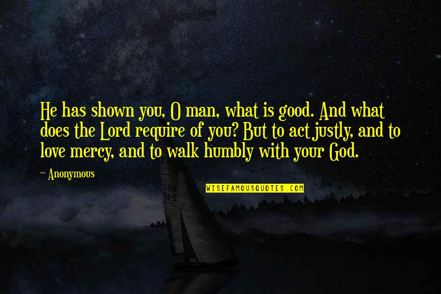 What Love Does Quotes By Anonymous: He has shown you, O man, what is