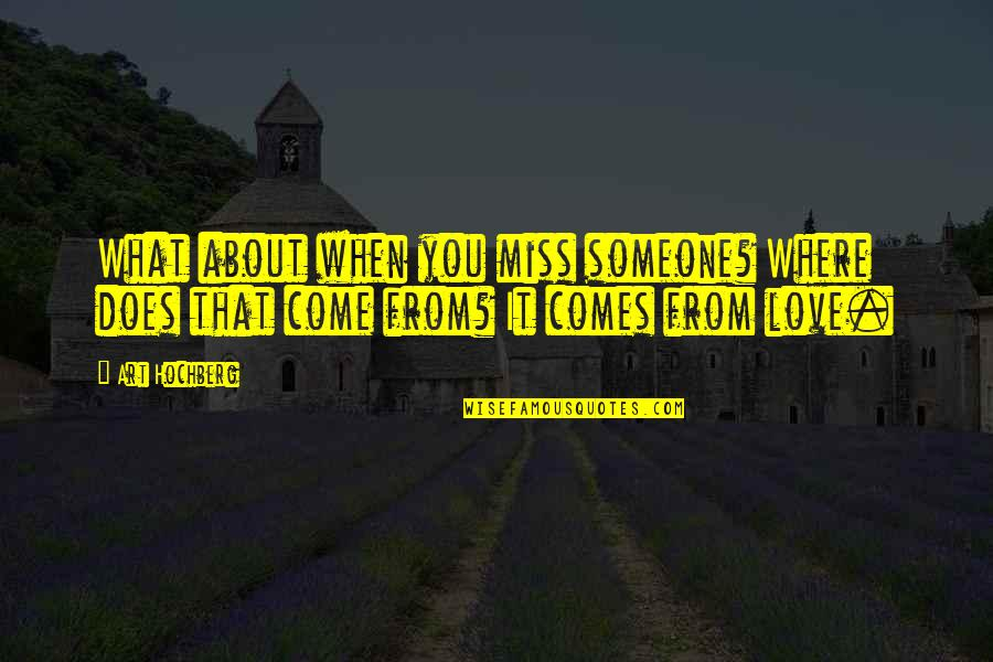 What Love Does Quotes By Art Hochberg: What about when you miss someone? Where does