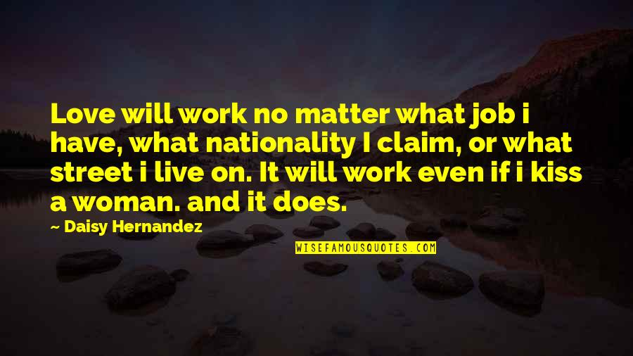 What Love Does Quotes By Daisy Hernandez: Love will work no matter what job i