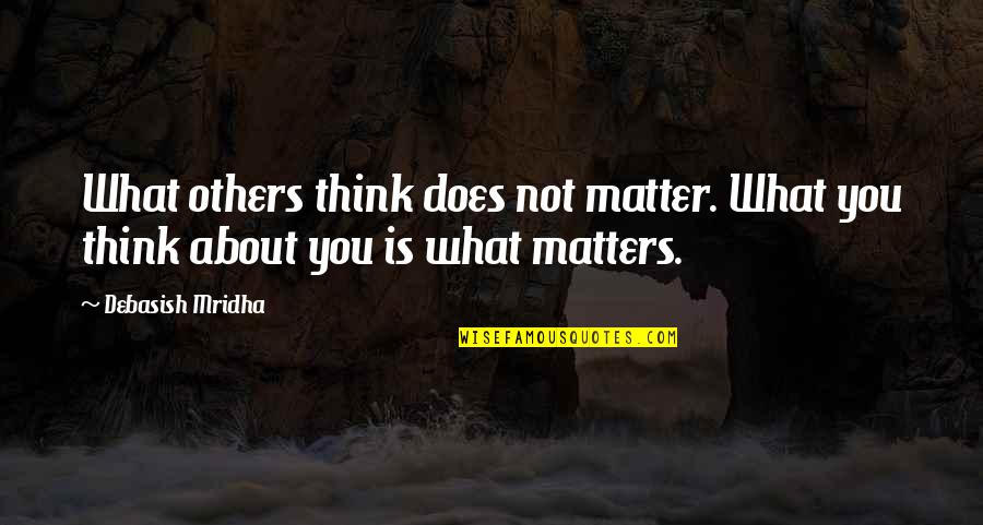 What Love Does Quotes By Debasish Mridha: What others think does not matter. What you