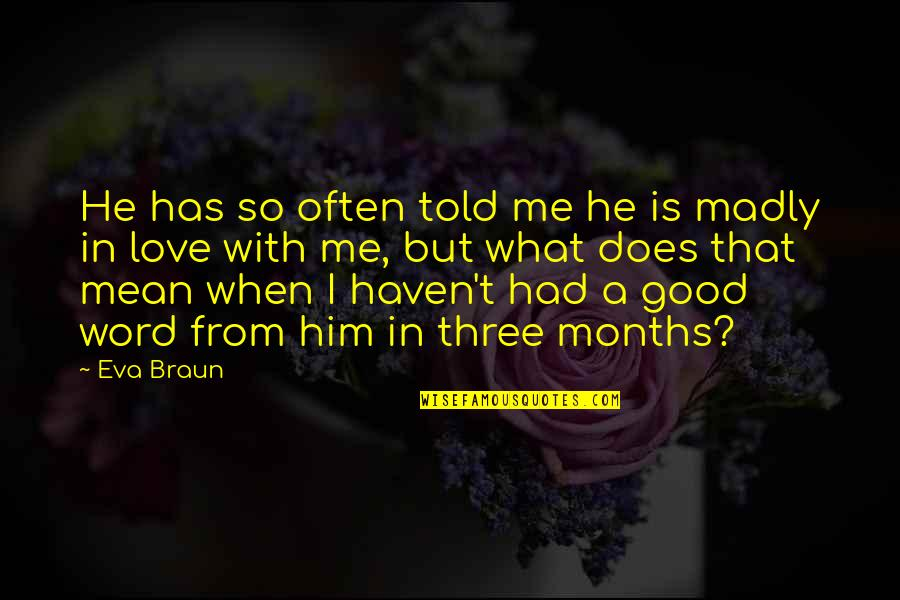 What Love Does Quotes By Eva Braun: He has so often told me he is