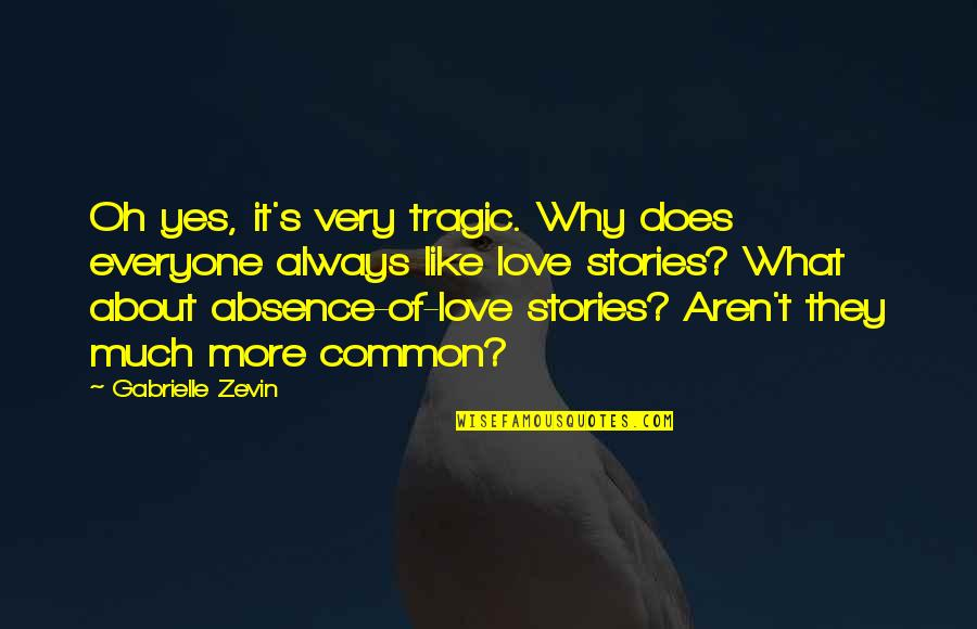 What Love Does Quotes By Gabrielle Zevin: Oh yes, it's very tragic. Why does everyone
